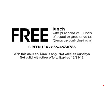 FREE lunch with purchase of 1 lunch of equal or greater value ($6 max discount - dine in only). With this coupon. Dine in only. Not valid on Sundays. Not valid with other offers. Expires 12/31/16.