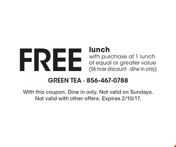 FREE lunch with purchase of 1 lunch of equal or greater value ($6 max discount - dine in only). With this coupon. Dine in only. Not valid on Sundays. Not valid with other offers. Expires 2/10/17.
