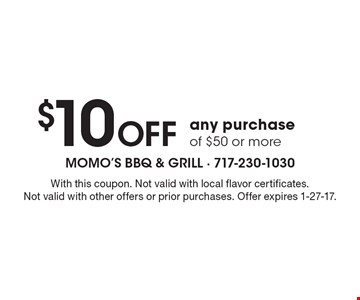 $10 off any purchase of $50 or more. With this coupon. Not valid with local flavor certificates. Not valid with other offers or prior purchases. Offer expires 1-27-17.