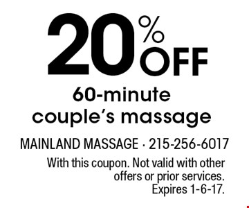 20% Off 60-minute couple's massage. With this coupon. Not valid with other offers or prior services. Expires 1-6-17.