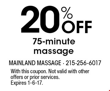 20% Off 75-minute massage. With this coupon. Not valid with other offers or prior services. Expires 1-6-17.