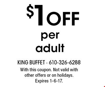 $1off per adult. With this coupon. Not valid with other offers or on holidays. Expires 1-6-17.
