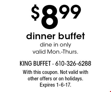 $8.99dinner buffetdine in onlyvalid Mon.-Thurs.. With this coupon. Not valid with other offers or on holidays. Expires 1-6-17.