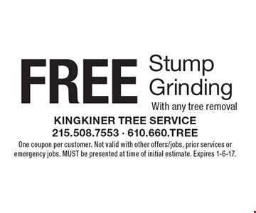 FREE Stump Grinding With any tree removal. One coupon per customer. Not valid with other offers/jobs, prior services or emergency jobs. MUST be presented at time of initial estimate. Expires 1-6-17.