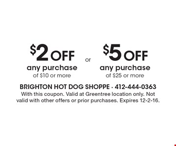 $2 Off any purchase of $10 or more OR $5 Off any purchase of $25 or more. With this coupon. Valid at Greentree location only. Not valid with other offers or prior purchases. Expires 12-2-16.