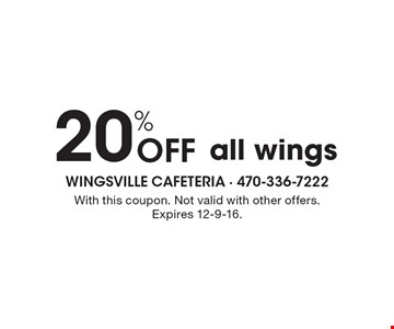 20% Off all wings. With this coupon. Not valid with other offers. Expires 12-9-16.