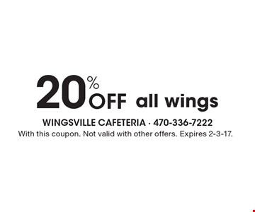 20% Off all wings. With this coupon. Not valid with other offers. Expires 2-3-17.
