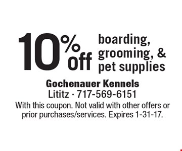 10% off boarding, grooming, & pet supplies. With this coupon. Not valid with other offers or prior purchases/services. Expires 1-31-17.