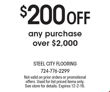 $200 Off any purchase over $2,000. Not valid on prior orders or promotional offers. Used for list priced items only. See store for details. Expires 12-2-16.