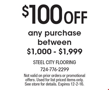 $100 Off any purchase between $1,000 - $1,999. Not valid on prior orders or promotional offers. Used for list priced items only. See store for details. Expires 12-2-16.