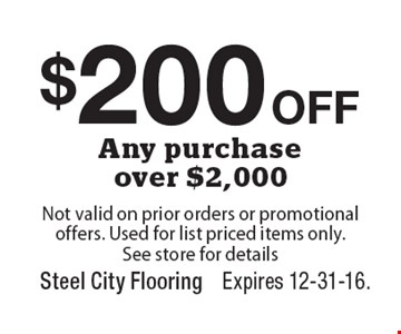 $200 off any purchase over $2,000. Not valid on prior orders or promotional offers. Used for list priced items only. See store for details. Expires 12-31-16.
