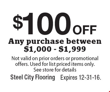 $100 off any purchase between $1,000-$1,999. Not valid on prior orders or promotional offers. Used for list priced items only. See store for details. Expires 12-31-16.