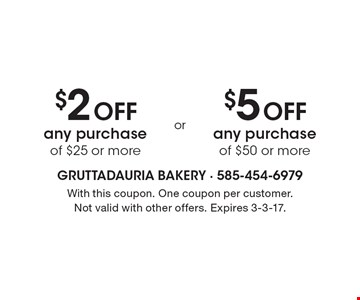 $2 off any purchase of $25 or more. $5 off any purchase of $50 or more. With this coupon. One coupon per customer.Not valid with other offers. Expires 3-3-17.