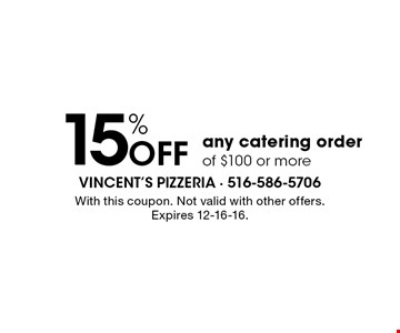 15% Off any catering order of $100 or more. With this coupon. Not valid with other offers. Expires 12-16-16.