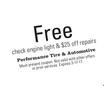 Free check engine light & $25 off repairs. Must present coupon. Not valid with other offers or prior services. Expires 3-17-17.