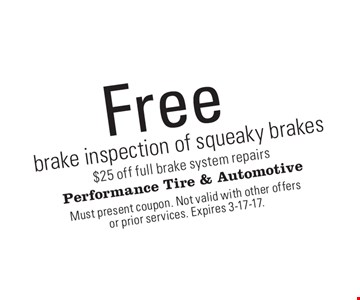 Free brake inspection of squeaky brakes $25 off full brake system repairs. Must present coupon. Not valid with other offers or prior services. Expires 3-17-17.