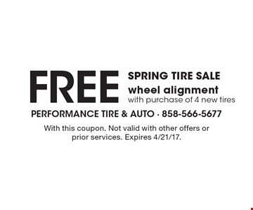 SPRING TIRE SALE! Free wheel alignment with purchase of 4 new tires. With this coupon. Not valid with other offers or prior services. Expires 4/21/17.