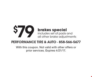 $79 brakes special. Includes set of pads and all other brake adjustments. With this coupon. Not valid with other offers or prior services. Expires 4/21/17.