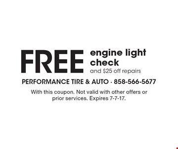 Free engine light check and $25 off repairs. With this coupon. Not valid with other offers or prior services. Expires 7-7-17.