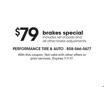 $79 brakes special includes set of pads and all other brake adjustments. With this coupon. Not valid with other offers or prior services. Expires 7-7-17.
