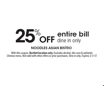 25% off entire bill. Dine in only. With this coupon. Bartlett location only. Excludes alcohol, dim sum & authentic Chinese menu. Not valid with other offers or prior purchases. Dine in only. Expires 2-3-17.