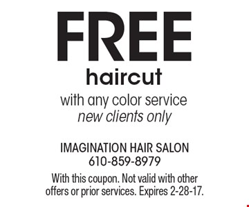 FREE haircut with any color service, new clients only. With this coupon. Not valid with other offers or prior services. Expires 2-28-17.