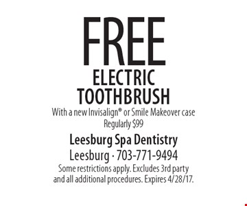FREE electric Toothbrush. With a new Invisalign or Smile Makeover case. Regularly $99. Some restrictions apply. Excludes 3rd party and all additional procedures. Expires 4/28/17.