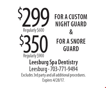 $350 For a snore guard. $299 For a custom night guard. Excludes 3rd party and all additional procedures. Expires 4/28/17.