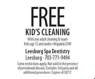 FREE Kid's Cleaning With one adult cleaning & exam, Kids age 12 and under - Regularly $149. Some restrictions apply. Not valid in the presence of periodontal disease. Excludes 3rd party and all additional procedures. Expires 4/28/17.