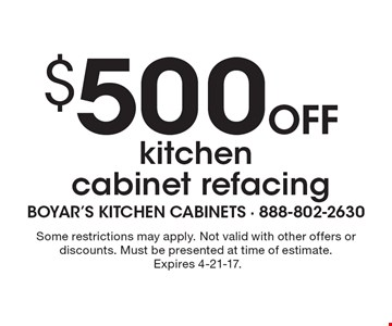 $500 OFF kitchen cabinet refacing. Some restrictions may apply. Not valid with other offers or discounts. Must be presented at time of estimate. Expires 4-21-17.