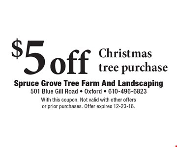 $5 off Christmas tree purchase. With this coupon. Not valid with other offers or prior purchases. Offer expires 12-23-16.