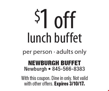 $1 off lunch buffet per person. Adults only. With this coupon. Dine in only. Not valid with other offers. Expires 3/10/17.
