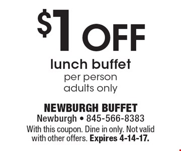 $1 Off lunch buffet, per person, adults only. With this coupon. Dine in only. Not valid with other offers. Expires 4-14-17.