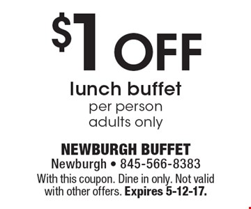 $1 off lunch buffet per person, adults only. With this coupon. Dine in only. Not valid with other offers. Expires 5-12-17.