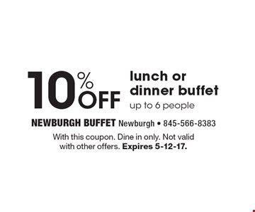10% off lunch or dinner buffet, up to 6 people. With this coupon. Dine in only. Not valid with other offers. Expires 5-12-17.