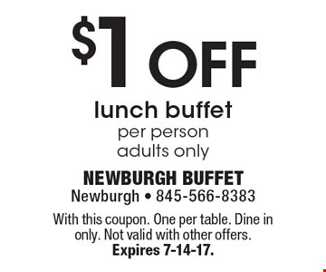 $1 Off lunch buffet per person adults only. With this coupon. one per table. Dine in only. Not valid with other offers. Expires 7-14-17.