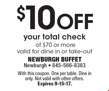 $10 Off your total check of $70 or more valid for dine in or take-out. With this coupon. one per table. Dine in only. Not valid with other offers.  Expires 9-15-17.