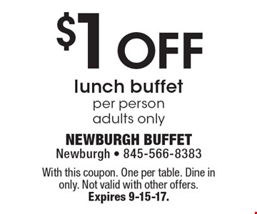 $1 Off lunch buffet per person adults only. With this coupon. one per table. Dine in only. Not valid with other offers. Expires 9-15-17.