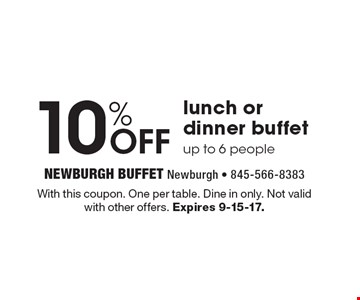 10% Off lunch or dinner buffet up to 6 people. With this coupon. one per table. Dine in only. Not valid with other offers. Expires 9-15-17.