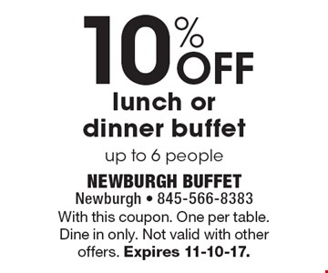 10% Off lunch or dinner buffet up to 6 people. With this coupon. one per table. Dine in only. Not valid with other offers. Expires 11-10-17.