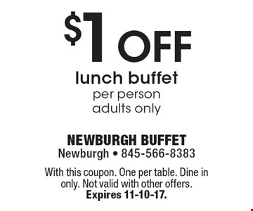 $1 OFF lunch buffet. Per person adults only. With this coupon. one per table. Dine in only. Not valid with other offers. 