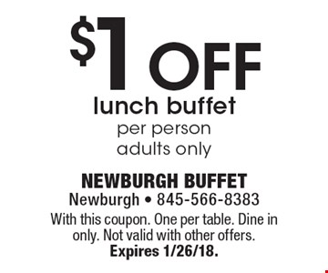 $1 Off lunch buffet, per person, adults only. With this coupon. One per table. Dine in only. Not valid with other offers. Expires 1/26/18.