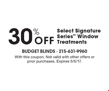 30% Off Select Signature Series Window Treatments. With this coupon. Not valid with other offers or prior purchases. Expires 5/5/17.