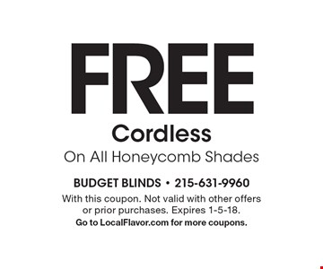 Free Cordless On All Honeycomb Shades. With this coupon. Not valid with other offers or prior purchases. Expires 1-5-18. Go to LocalFlavor.com for more coupons.