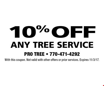 10% off ANY TREE SERVICE. With this coupon. Not valid with other offers or prior services. Expires 11/3/17.