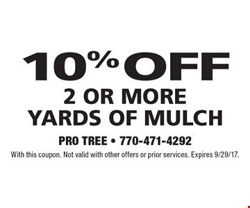 10% off 2 Or More Yards Of Mulch. With this coupon. Not valid with other offers or prior services. Expires 9/29/17.