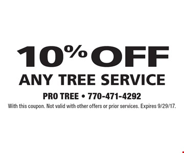 10% off Any Tree Service. With this coupon. Not valid with other offers or prior services. Expires 9/29/17.