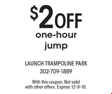 $2 Off one-hour jump. With this coupon. Not valid with other offers. Expires 12-9-16.