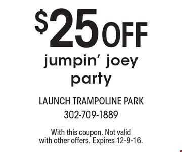 $25 Off jumpin' joey party. With this coupon. Not valid with other offers. Expires 12-9-16.