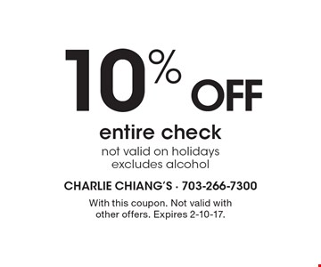 10% OFF entire check. Not valid on holidays excludes alcohol. With this coupon. Not valid with other offers. Expires 2-10-17.